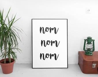 Kitchen Art Print, Nom Nom Nom, Black and White, Printable Art, Motivational, Instant Download, Inspirational, Quote Decor, Kitchen Decor