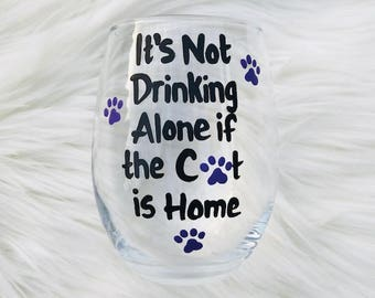 It's not Drinking Alone if the Cat is Home handpainted wine glass /cat lover gift/cat lover wine glass/paw print wine glass/cat mom