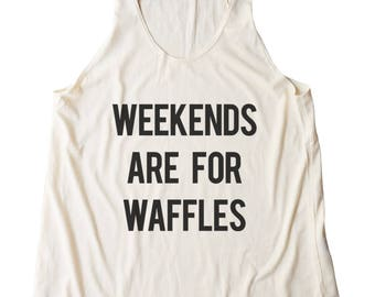 Weekends Are For Waffles Top funny Shirt For Sayings Trendy Shirt Gifts Women Fashion Shirt Teen Gifts Racerback Women Tank Top Yoga Shirt