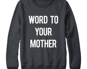 Word To Your Mother Sweatshirt slogan Grunge Sweatshirt Tumblr Sweatshirt Funny Sweatshirt Oversized Jumper Sweatshirt Women Sweatshirt Men