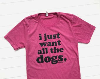 I just want all the dogs unisex tee, womens graphic t-shirt, dog lover graphic tee