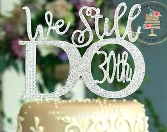 Custom 30th 0r 25th Wedding Anniversary Cake topper ©We Still Do vow renewal Rhinestone cake decoration