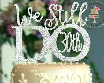 Custom 30th 0r 25th Wedding Anniversary Cake topper ©We Still Do vow renewal Rhinestone cake decoration