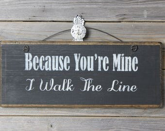 wooden sign, wood sign, hand painted,because you're mine, i walk the line, johnny cash,walk the line, wedding sign, wedding gift