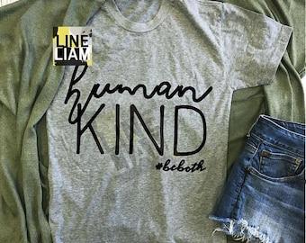 ENDS AT 12AM human kind, kindness shirt, inspirational tshirt, womens graphic tshirt, be kind shirt, womens tshirt, womens tank, shirts for