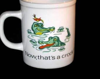 Vintage Humor Mug, Crocodile Mug, Now That's A Crock Mug,  Coffee Cup, Collectible Mug, Coffee Cup
