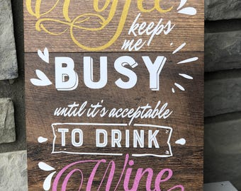 Coffee Keeps Me Busy Until It's Acceptable To Drink Wine - Wood Sign - Kitchen Decor