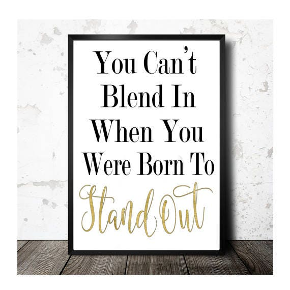 Stand Out Quotes: You Can't Blend In When You Were Born To Stand Out