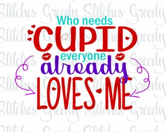 Who Needs Cupid? Everyone Loves Me svg png dxf eps