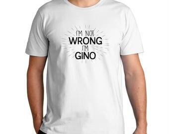 I'M Not Wrong I'M Gino T-Shirt