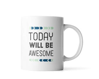 Today Will Be Awesome Inspirational Coffee Mug| Inspirational Quote Mug | Unique Coffee Mug | Statement Mug | Typography Mug