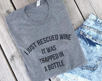 I JUST RESCUED WINE It Was Trapped In A Bottle ladies tee