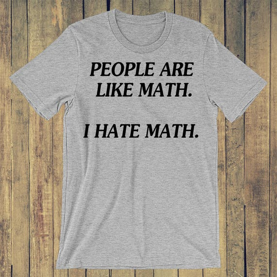 People are like math. I hate math. T-shirt