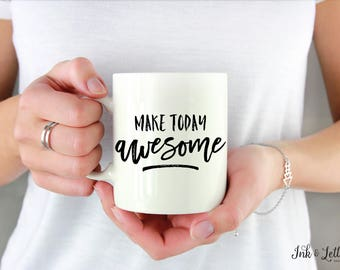 Motivational Coffee Mug - Unique Coffee Mug - Make Today Awesome - Gift for Coworker- Typography Mug - Funny Coffee Mug - Coffee Cup