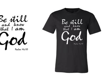 Be Still and Know I am God- Black tee shirt- black t shirt- graphic tee