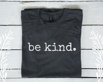 Be kind. Tee t-shirt shirt adult unisex be kind to each other vintage quote happy positive tee be kind shirt
