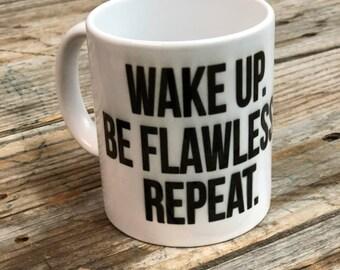 Wake Up. Be Flawless. Repeat - Coffee Mug