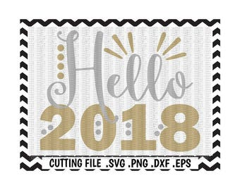 New Year Svg, New Years Eve, Hello 2018, Svg-Dxf-Png-Eps-Pdf, Cut/ Print Files for Silhouette Cameo/Cricut, Svg Download.