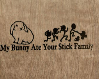 My (lop) Bunny Ate Your Stick Family