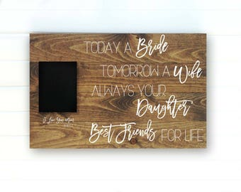 Today a Bride - Tomorrow a Wife - Mother of the Bride Gift - Today a Bride Frame - Custom Gift for Mother - Mom From Daughter - Sign for Mom