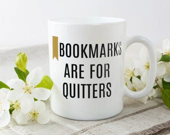 Bookmarks Are For Quitters Mug | Funny bookworm Mug