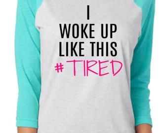 I woke up like this/Tired/3/4 Sleeve/Unisex Raglan T-Shirt/Multiple Colors