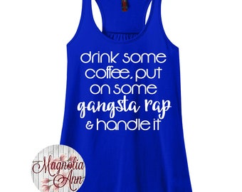 Drink Some Coffee Put On Some Gangsta Rap And Handle It, Women's Racerback Tank Top in 9 Colors in Sizes Small-4X, Plus Size