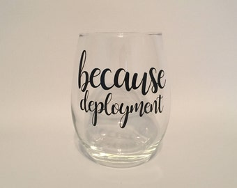 Because Deployment - Stemless Wine Glass - Military Wife - Military Spouse - Army - Navy - Marines - Coast Guard - Air Force