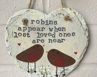 Robins appear when lost loved ones are near hand painted slate heart. Memorial gift