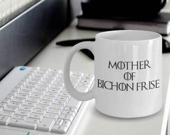 Bichon Frise Mug - Mother Of Bichon Frise - Bichon Frise Gifts - Bichon Frise Dog - Funny Bichon Frise Coffee Mugs - Mother Of Dragons