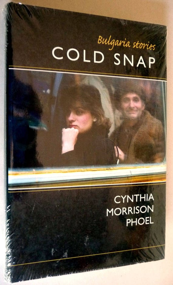 Cold Snap: Bulgaria Stories 2010 by Cynthia Morrison Phoel - Hardcover HC w/ Dust Jacket - Village Townfolk