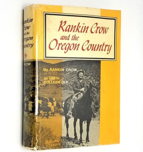 Rankin Crow and the Oregon Country 1970 SIGNED 1st Edition Hardcover HC w/ Dust Jacket DJ - Eastern Oregon Rancher Autobiography