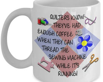 Quilters Coffee Mug - Perfect For Quilting Bee while exchanging quilting techniques - Stocking Stuffer - Gift For Her - Gifts Under 20