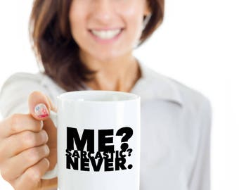 Funny Sarcastic Gift Coffee Mug - Me? Sarcastic? Never.