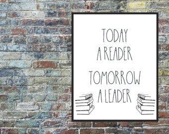 Read Prints / Today A Reader / Tomorrow A Leader / Read Books Print / Teens Room Print / Books Teacher Print / Reader Print / Leader Print
