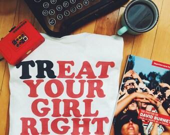 Treat your girl right (Tee, Instagram, Tumblr, Pinterest)