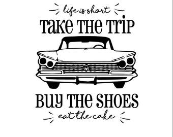 Life is Short, take the trip, buy the shoes, eat the cake , classic car SVG