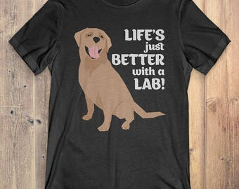 Labrador Retriever Dog T-Shirt Gift: Life's Just Better With A Lab