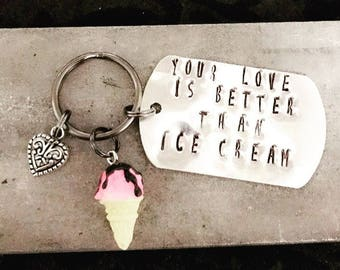 "Hand Stamped Keychain ""Your Love is Better Than Ice Cream"""