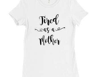 Gifts for Mom, Mom T-shirt, Tired as a Mother Shirt, Shirts for Her, Trendy Tees, Funny Shirts, Gifts For Her, Funny T-shirts, Short Sleeve