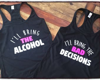 I'll bring the alcohol, I'll bring the bad decisions