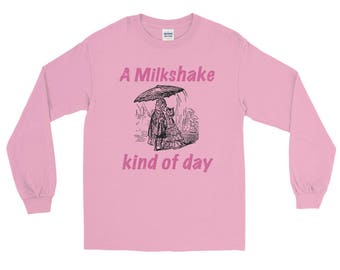 A Milkshake Kind of Day Long Sleeve T-Shirt