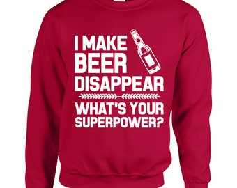 I Make Beer Disappear What's Your Superpower? Adult Unisex Designed Sweatshirt Printed Crew Neck Sweater for Women and Men