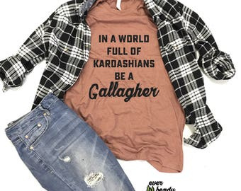 In A World Full of Kardashians Be A Gallagher Unisex Shirt, Crewneck Unisex Tee