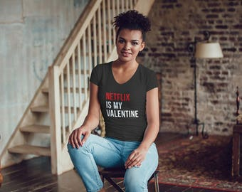 "Valentines Day / ""Netflix is my Valentine"" / Womens valentine / Single AF / Singles Awareness Day / Graphic Tee for Women"