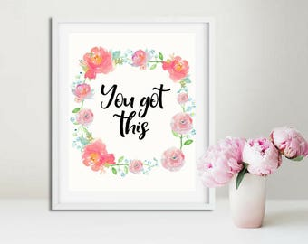 Printable art, You Got This, Beautiful Watercolor Floral Art, Wall Art, Inspirational Quotes, Motivational Quote, Office, Dorm, Typography