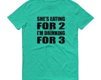 Men's - Shes Eating for 2, I'm Drinking for 3  Short-Sleeve T-Shirt