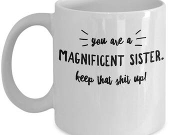 Funny Sister Mug - Gift For Sibling - Sisters Birthday Valentine Appreciation - Keep That Shit Up - Coffee Tea Cup 11oz 15oz