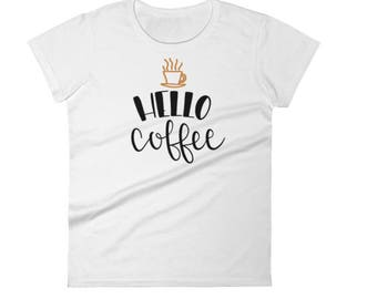 HELLO COFFEE !!!!  Womans Shirts Custom Vinyl T-shirt !!!