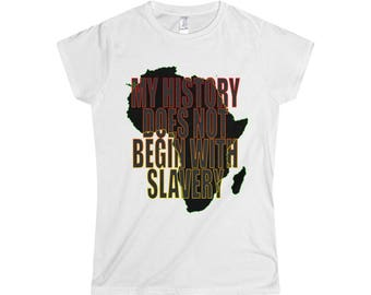 My History Does Not Begin With Slavery - Women's Softstyle Tee